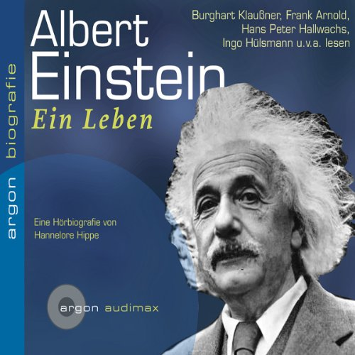 Albert Einstein. Ein Leben                   By:                                                                                                                                 Hannelore Hippe                               Narrated by:                                                                                                                                 Burghart Klaußner,                                                                                        Frank Arnold,                                                                                        Hans Peter Hallwachs,                   and others                 Length: 1 hr and 17 mins     3 ratings     Overall 4.3