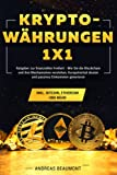 Kryptowährungen 1x1: Ratgeber zur finanziellen Freiheit: Wie Sie die Blockchain und ihre Mechanismen verstehen, Kurspotential deuten und passives Einkommen generieren inkl. Bitcoin, Ethereum und Mehr
