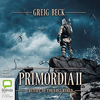 Primordia II     Return to the Lost World              By:                                                                                                                                 Greig Beck                               Narrated by:                                                                                                                                 Sean Mangan                      Length: 10 hrs and 56 mins     38 ratings     Overall 4.8