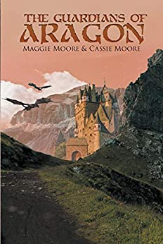 The Guardians of Aragon by [Maggie Moore, Cassie Moore]