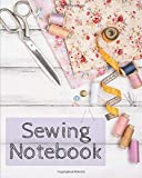 Sewing Notebook: Notebook to fill in to follow and organize your creations   Inspirations, ideas, projects, measurements, and sketches