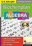 Wochenplan Algebra / Klasse 6-8: Jede Woche übersichtlich auf einem Bogen