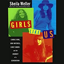 Girls Like Us: Carole King, Joni Mitchell, Carly Simon & the Journey of a Generation