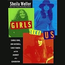 Girls Like Us: Carole King, Joni Mitchell, Carly Simon & the Journey of a Generation