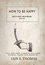 How to be Happy: Not a Self-Help Book. Seriously.