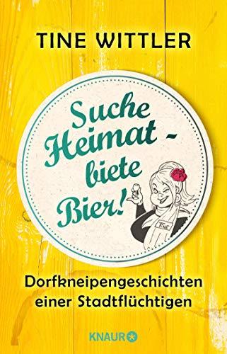 Suche Heimat – biete Bier!: Dorfkneipengeschichten einer Stadtflüchtigen (Der lustige Erfahrungsbericht zum Stadtleben versus Landleben)
