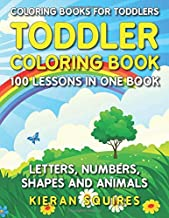 Coloring Books for Toddlers: 100 Images of Letters, Numbers, Shapes, and Key Concepts for Early Childhood Learning, Preschool Prep, and Success at School (Activity Books for Kids Ages 1-3) PDF