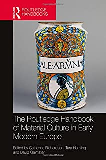 The Routledge Handbook of Material Culture in Early Modern Europe (Routledge History Handbooks)