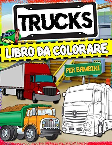 Truck Libro Da Colorare: Camion Libro Da Colorare Con Immagini Di Alta Qualità Per Bambini E Ragazzi