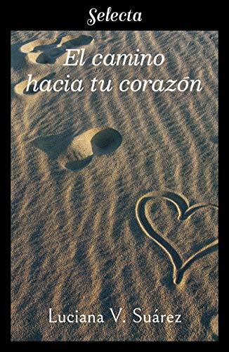 El camino hacia tu corazón eBook: V. Suárez, Luciana: Amazon.es: Tienda Kindle