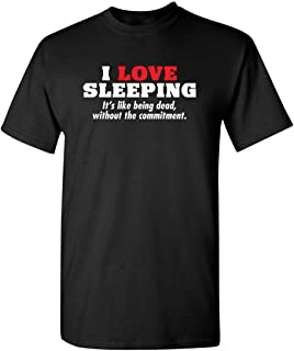 I Love Sleeping It's Like Being Dead Gift Sarcastic Novelty Mens Funny T Shirt