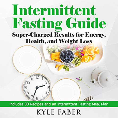 Intermittent Fasting Guide: Super-Charged Results for Energy, Health, and Weight Loss audiobook cover art