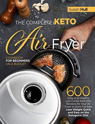 THE COMPLETE KETO AIR FRYER COOKBOOK FOR BEGINNERS ON A BUDGET 600 Easy and Healthy Low Carbs product image
