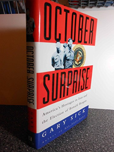 October Surprise: America's Hostages in Iran and the Election of Ronald Reagan