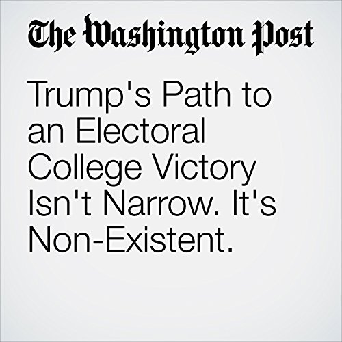 Trump's Path to an Electoral College Victory Isn't Narrow. It's Non-Existent. cover art