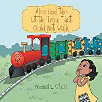 Alice and the Little Train That Could Not Walk