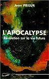 L'APOCALYPSE. Révélation sur la vie future