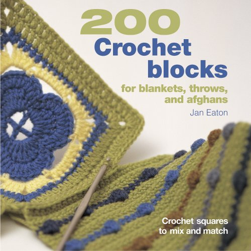 200 Crochet Blocks for Blankets, Throws, and Afghans: Crochet Squares to Mix and Match