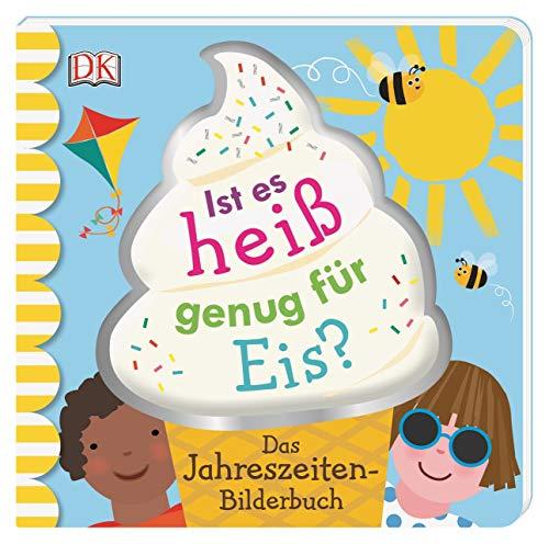Ist es heiß genug für Eis?: Das Jahreszeiten-Bilderbuch. Pappbilderbuch ab 2 Jahren