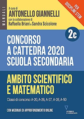 Concorso a cattedra 2020. Per discipline STEM. Scuola secondaria. Con webinar di approfondimento online. Ambito scientifico-matematico (Vol. 2C)