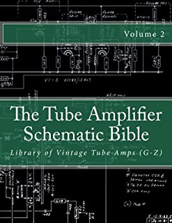 The Tube Amplifier Schematic Bible Volume 2: Library of Vintage Tube Amps (G-Z)