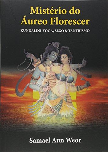 Mistério do áureo Florescer: Kundalini-Yoga, Sexo & Tantrismo