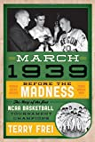 Image of March 1939: Before the Madness―The Story of the First NCAA Basketball Tournament Champions