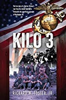Kilo 3: The True Story of a Marine Rifleman's Tour from the Intense Fighting in Vietnam to the Superficial Pageantry of Washington, DC