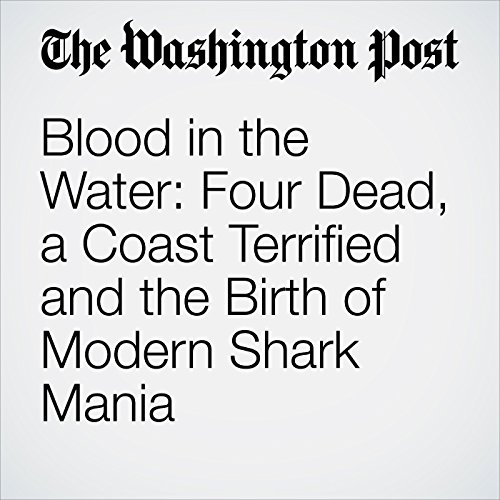 Blood in the Water: Four Dead, a Coast Terrified and the Birth of Modern Shark Mania copertina