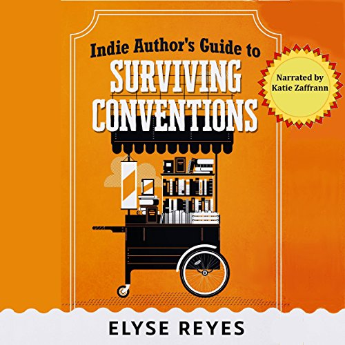 Indie Author's Guide to Surviving Conventions audiobook cover art