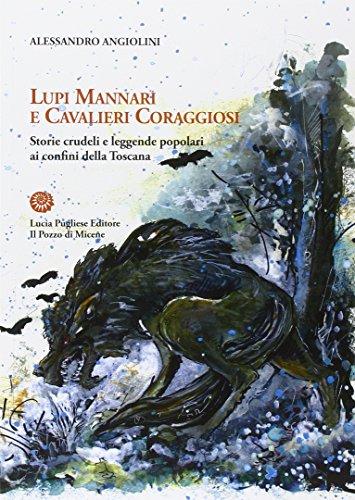 Lupi mannari e cavalieri coraggiosi. Storie crudeli e leggende popolari ai confini della Toscana