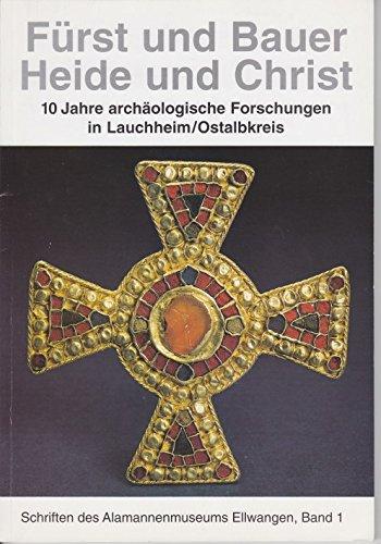 Fürst und Bauer - Heide und Christ: 10 Jahre archäologische Forschungen in Lauchheim/Ostalbkreis