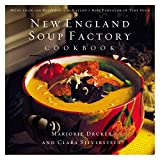 New England Soup Factory Cookbook: More Than 100 Recipes from the Nation s Best Purveyor of Fine Soup