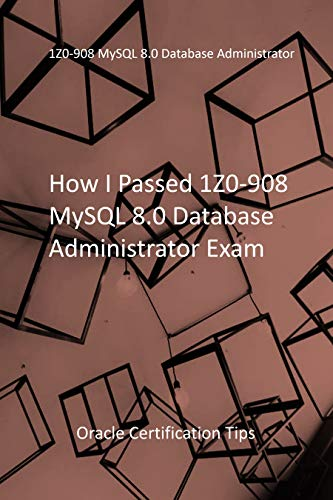 How I Passed 1Z0-908 MySQL 8.0 Database Administrator Exam: Oracle Certification Tips
