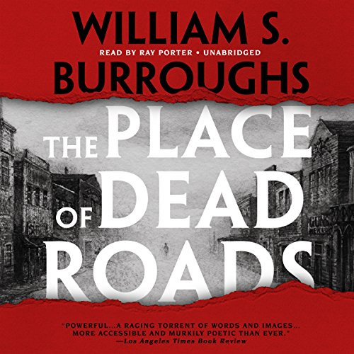 The Place of Dead Roads     The Red Night Trilogy, Book 2              By:                                                                                                                                 William S. Burroughs                               Narrated by:                                                                                                                                 Ray Porter                      Length: 9 hrs and 49 mins     3 ratings     Overall 5.0