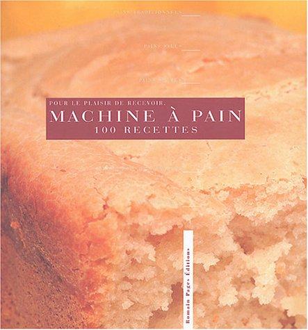 La Machine à pain : 100 recettes