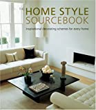 The Home Style Sourcebook: Inspirational Decorating Schemes For Every Home