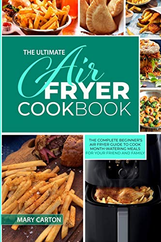 The Ultimate Air Fryer Cookbook: The Complete Beginner