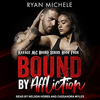 Bound by Affliction     Ravage MC Bound Series, Book 4              Written by:                                                                                                                                 Ryan Michele                               Narrated by:                                                                                                                                 Nelson Hobbs,                                                                                        Cassandra Myles                      Length: 6 hrs and 4 mins     1 rating     Overall 5.0