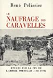 Le Naufrage des caravelles - Etudes sur la fin de l'Empire portugais, 1961-1975