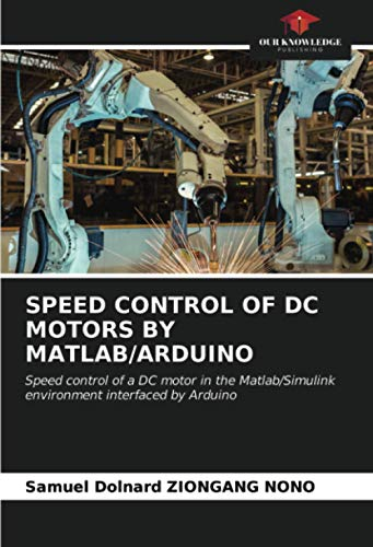 SPEED CONTROL OF DC MOTORS BY MATLAB/ARDUINO: Speed control of a DC motor in the Matlab/Simulink environment interfaced by Arduino