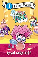 My Little Pony: Pony Life: Royal Bake-Off (I Can Read Level 1)