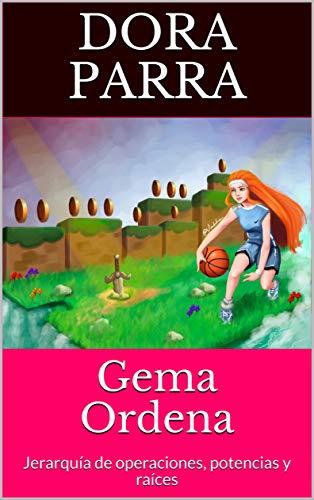 Gema Ordena: Jerarquía de operaciones, potencias y raíces (Saga de los Adolescentes con Problemas nº 1)