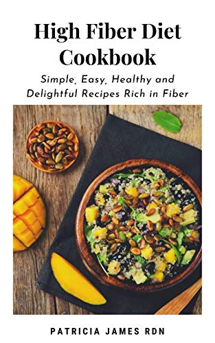 High Fiber Diet Cookbook: Simple, Easy, Healthy and...