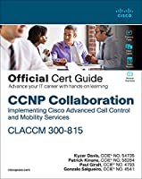 CCNP Collaboration Call Control and Mobility CLACCM 300-815 Official Cert Guide Front Cover
