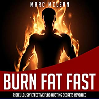 How to Burn Fat Fast     Ridiculously Effective Flab Busting Secrets Revealed              By:                                                                                                                                 Marc McLean                               Narrated by:                                                                                                                                 Evan Schmitt                      Length: 1 hr and 37 mins     24 ratings     Overall 4.9