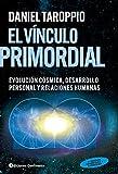 El vínculo primordial: Un camino hacia el corazón de la Evolución Universal, el Desarrollo Personal y las Relaciones Humanas