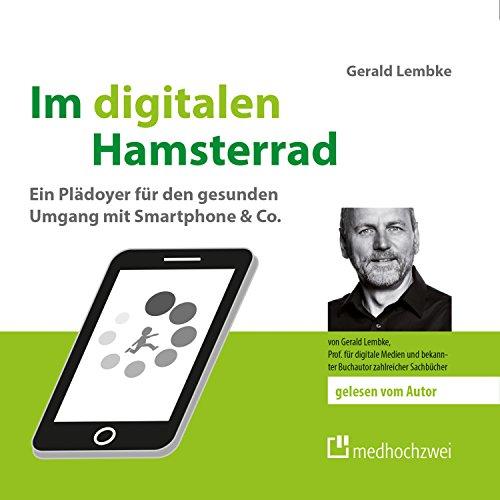 Im digitalen Hamsterrad: Ein Plädoyer für den gesunden Umgang mit Smartphone & Co. Titelbild