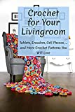 Crochet for Your Livingroom: Tablets, Ereaders, Cell Phones, ... and More Crochet Patterns You Will Love: Guide of Crochet in Daily Life (English Edition)