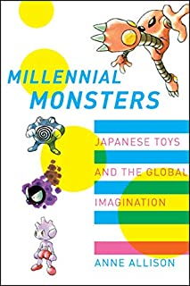 Millennial Monsters: Japanese Toys and the Global Imagination (Volume 13)